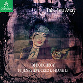 Take You Away by DJ Doughboy