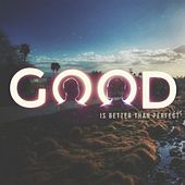 Good Is Better Than Perfect by Xico Peligroso