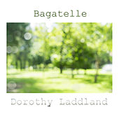 Bagatelle by Dorothy Laddland