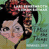 I Miss the Things (Remixes 2019) by Lars Behrenroth