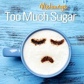 Too Much Sugar (Radio Edit) by Melounge