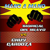 Mano A Mano by Tropical Del Bravo