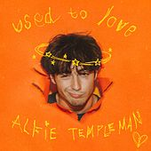 Used To Love by Alfie Templeman