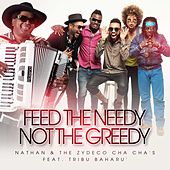 Feed the Needy Not the Greedy by Nathan & The Zydeco Cha Chas