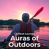 Auras of Outdoors by Chillout Lounge