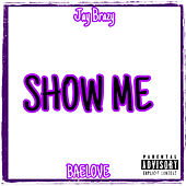 Show Me by Jay Brazy