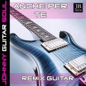 Anche Per Tè (Guitar Version) by Johnny Guitar Soul