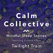 Mindful Sleep Stories: Twilight Train by The Calm Collective