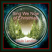 Sing We Now of Christmas by Louis Landon