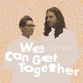 We Can Get Together de Sisters
