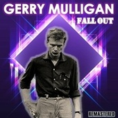 Fall Out by Gerry Mulligan