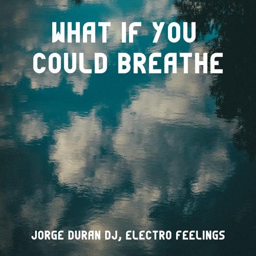 What If You Could Breathe de Jorge Duran DJ