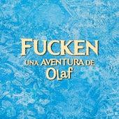 Fucken: Una aventura de Olaf (Banda sonora original) by Chikili Tubbie