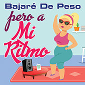 Bajaré De Peso Pero A Mi Ritmo by Various Artists