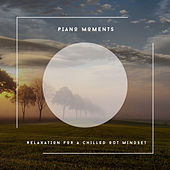 Piano Moments - Relaxation For A Chilled Out Mindset von Relaxing Chill Out Music