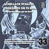 Schellack Schätze: Treasures on 78 rpm from Berlin, Europe & The World, Vol. 33 by Various Artists