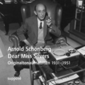 Dear Miss Silvers (Originaltonaufnahmen 1931-1951) by Arnold Schoenberg
