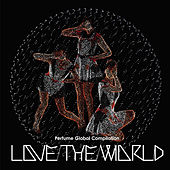 "Perfume Global Compilation ""Love The World"" by Perfume"