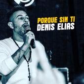 Porque Sin Ti de Denis Elias