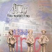 A Bahia do Trio von Trio Nordestino
