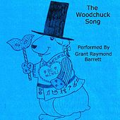 The Woodchuck Song (How Much Wood Would A Woodchuck Chuck If A Woodchuck Could Chuck Wood?) by Grant Raymond Barrett