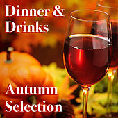 Dinner & Drinks Autumn Selection by Various Artists