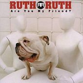 Are You My Friend? by Ruth Ruth