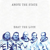 Drat the Luck by Above the State