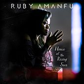 House of the Rising Sun by Ruby Amanfu