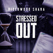 Stressed Out by Riderwood Shaka