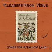Songs for a Fallow Land by The Cleaners From Venus
