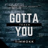 Gotta Teach You de Timmokk