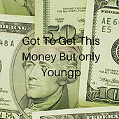 Got to Get This Money (Solo) by Young P
