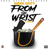 From The Wrist (feat. Bbae) von Work Dirty