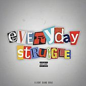 Everyday Struggle by Flight Gang Drae
