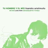 Tu Nombre y el Mío (En Vivo) de Lisandro Aristimuño