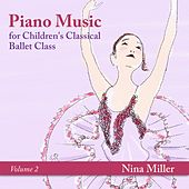 Piano Music for Children's Classical Ballet Class, Vol. 2 by Nina Miller