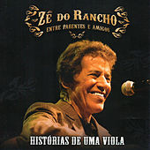 Histórias de uma Viola (Entre Parentes e Amigos) von Zé Do Rancho