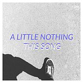 This Song von A Little Nothing