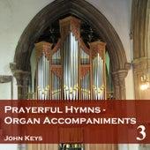 Prayerful Hymns Organ Accompaniments, Vol. 3 von John Keys