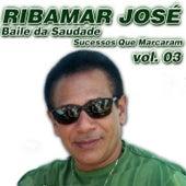 Baile de Saudade - Sucessos Que Marcaram (Vol. 03) von Ribamar José
