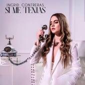 Si Me Tenías by Ingrid Contreras