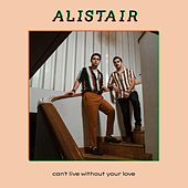 Can't Live Without Your Love de Alistair