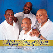Because He Loves Me by Mighty Men of Faith