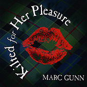 Kilted For Her Pleasure by Marc Gunn