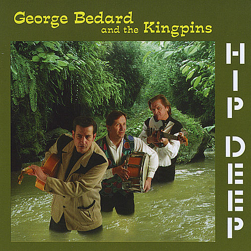 Hip Deep by George Bedard & The Kingpins