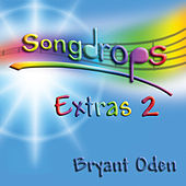 Songdrops: Extras 2 by Bryant Oden