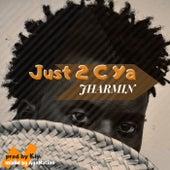 Just 2 C ya von Jharmin
