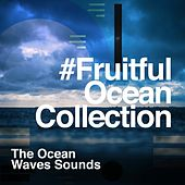 #Fruitful Ocean Collection von The Ocean Waves Sounds