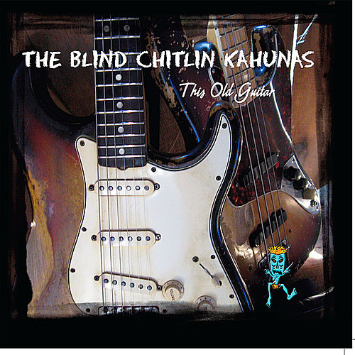 This Old Guitar by The Blind Chitlin Kahunas